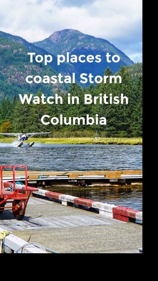 Top places to coastal Storm Watch in British Columbia