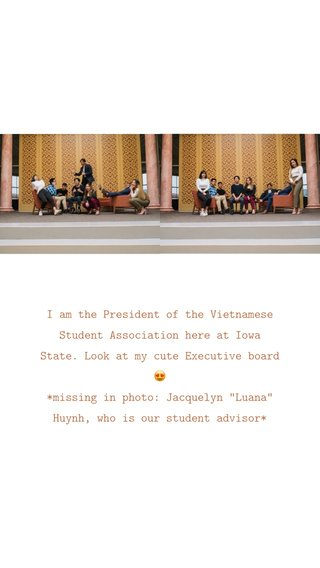 """I am the President of the Vietnamese Student Association here at Iowa State. Look at my cute Executive board 😍 *missing in photo: Jacquelyn """"Luana"""" Huynh, who is our student advisor*"""