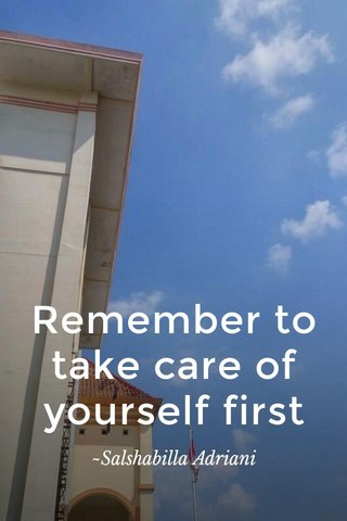 Remember to take care of yourself first ~Salshabilla Adriani