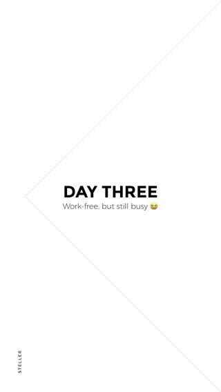 DAY THREE Work-free, but still busy 😭