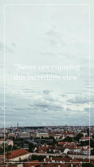 """""""Never not enjoying this incredible view"""""""