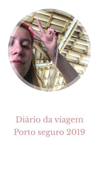 Diário da viagem Porto seguro 2019