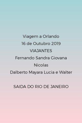 Viagem a Orlando 16 de Outubro 2019 VIAJANTES Fernando Sandra Giovana Nicolas Dalberto Mayara Lucia e Walter SAIDA DO RIO DE JANEIRO