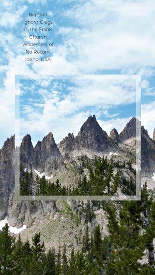 Bighorn ighorn Crags in the Frank Church Wilderness of No Return, Idaho, USA
