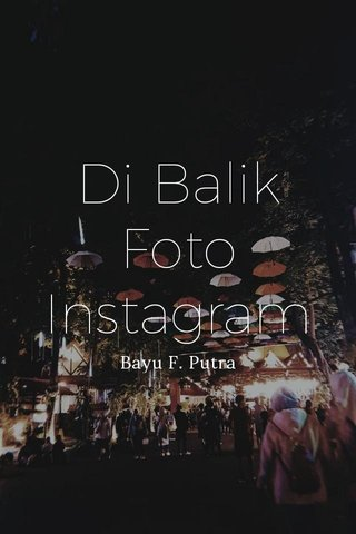Di Balik Foto Instagram Bayu F. Putra