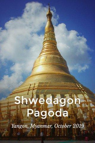 Shwedagon Pagoda Yangon, Myanmar, October 2019