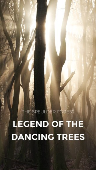 LEGEND OF THE DANCING TREES THE SPEULDER FOREST