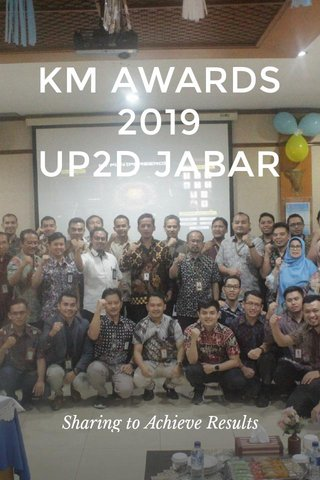 KM AWARDS 2019 UP2D JABAR Sharing to Achieve Results