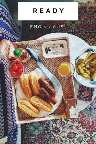READY ENG vs AUS