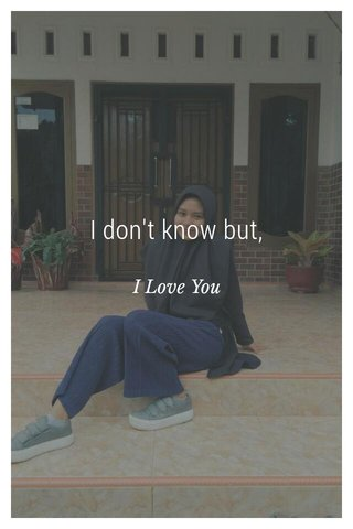 I don't know but, I Love You