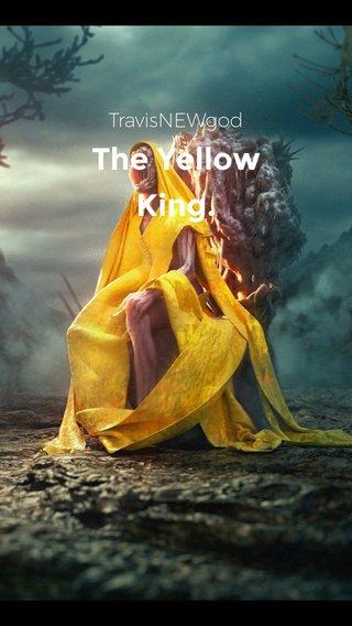 The Yellow King. TravisNEWgod