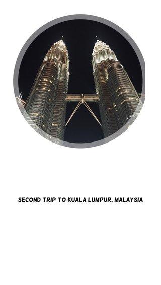 Second trip to Kuala Lumpur, Malaysia