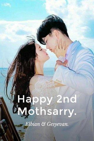 Happy 2nd Mothsarry. Elbian & Gesyevan.