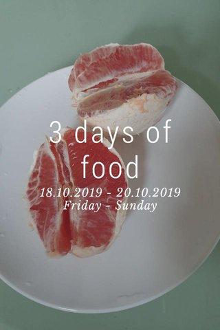 3 days of food 18.10.2019 - 20.10.2019 Friday - Sunday