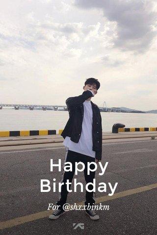 Happy Birthday For @shxxbinkm