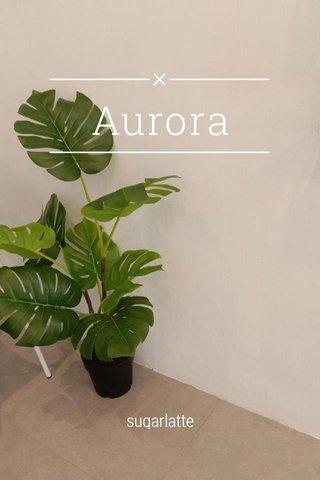Aurora sugarlatte