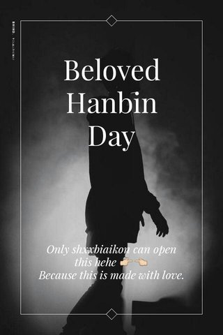 Beloved Hanbin Day Only shxxbiaikon can open this hehe 👉👈 Because this is made with love.
