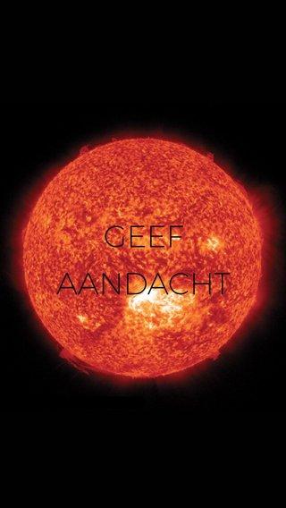 GEEF AANDACHT