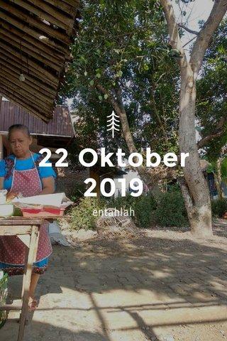 22 Oktober 2019 entahlah