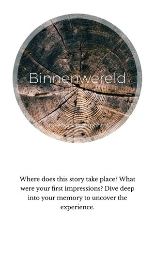 Binnenwereld Where does this story take place? What were your first impressions? Dive deep into your memory to uncover the experience. #geefaandachtpuntnl
