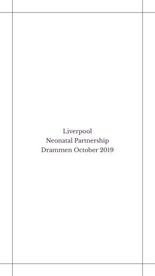 Liverpool Neonatal Partnership Drammen October 2019