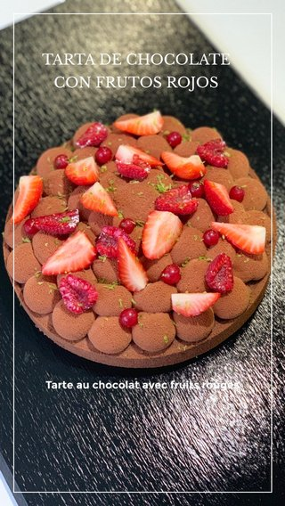 TARTA DE CHOCOLATE CON FRUTOS ROJOS Tarte au chocolat avec fruits rouges