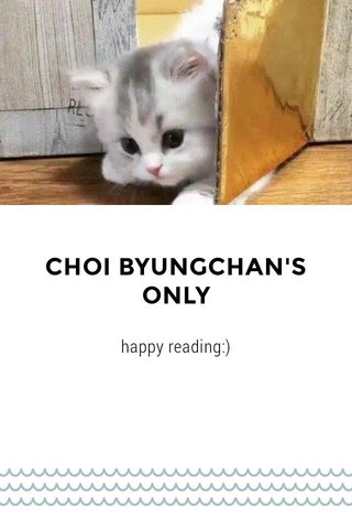 CHOI BYUNGCHAN'S ONLY