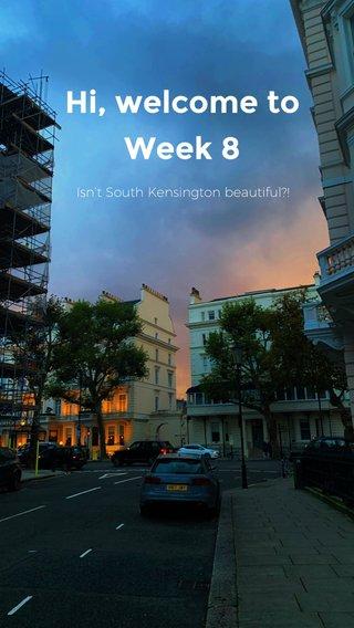 Hi, welcome to Week 8 Isn't South Kensington beautiful?!