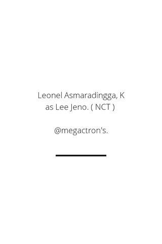 Leonel Asmaradingga, K as Lee Jeno. ( NCT ) @megactron's.