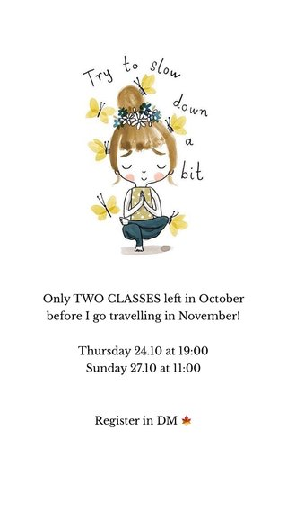 Only TWO CLASSES left in October before I go travelling in November! Thursday 24.10 at 19:00 Sunday 27.10 at 11:00 Register in DM 🍁