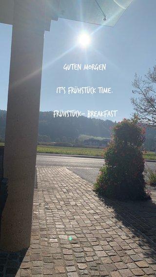 Guten Morgen It's Frühstück time. Frühstück- Breakfast