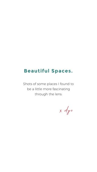 Beautiful Spaces. x dyc Shots of some places I found to be a little more fascinating through the lens: