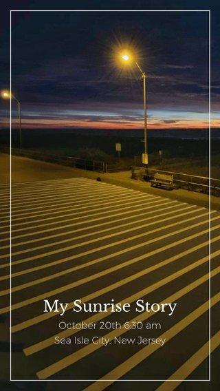 My Sunrise Story October 20th 6:30 am Sea Isle City, New Jersey