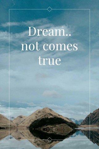Dream.. not comes true