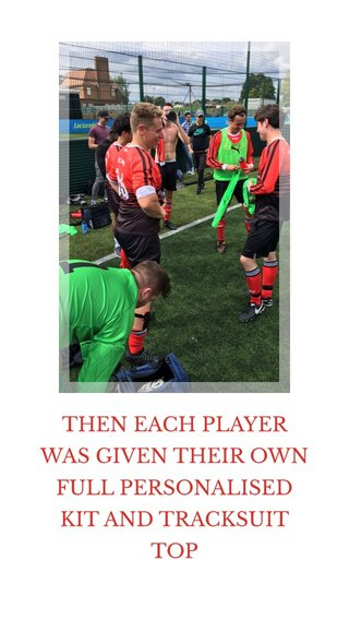 THEN EACH PLAYER WAS GIVEN THEIR OWN FULL PERSONALISED KIT AND TRACKSUIT TOP