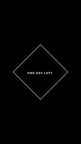 ONE DAY LEFT.