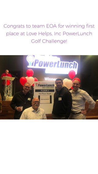 Congrats to team EOA for winning first place at Love Helps, Inc PowerLunch Golf Challenge!