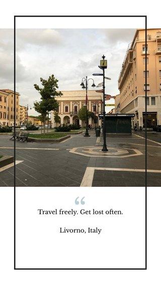 Travel freely. Get lost often. Livorno, Italy