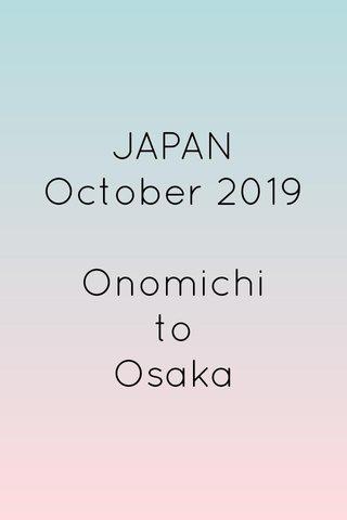 JAPAN October 2019 Onomichi to Osaka