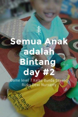 Semua Anak adalah Bintang day #2 Game level 7 Kelas Bunda Sayang Rizky Dewi Nursanty