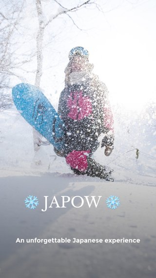 ❄️ JAPOW ❄️ An unforgettable Japanese experience