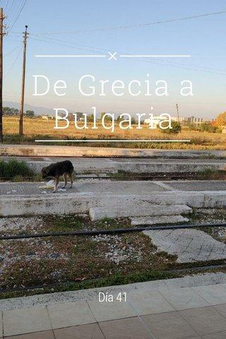 De Grecia a Bulgaria Día 41