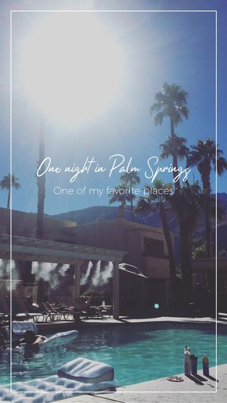 One night in Palm Springs One of my favorite places