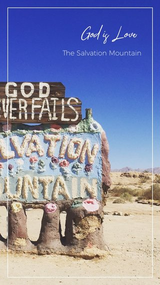 God is Love The Salvation Mountain
