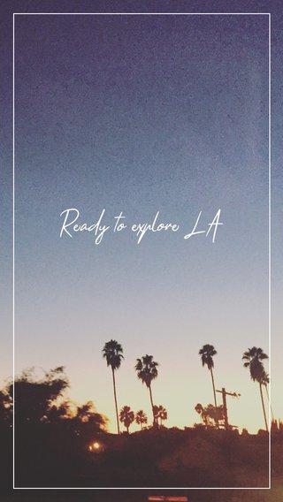 Ready to explore LA