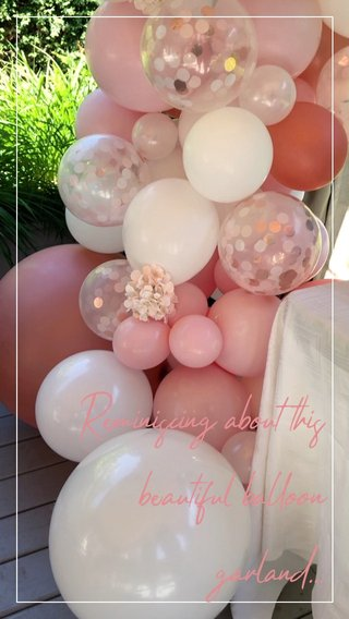 Reminiscing about this beautiful balloon garland...
