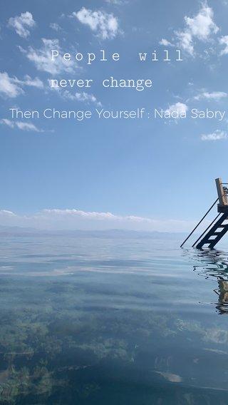 People will never change Then Change Yourself : Nada Sabry