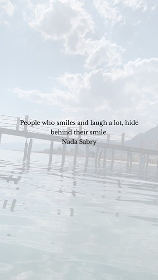 People who smiles and laugh a lot, hide behind their smile. Nada Sabry