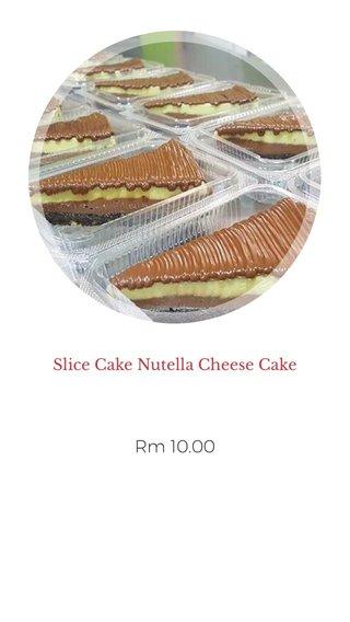 Rm 10.00 Slice Cake Nutella Cheese Cake
