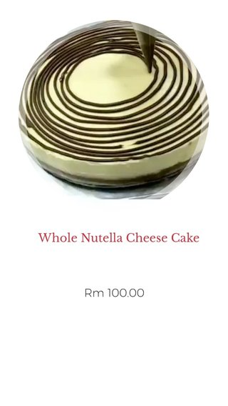 Whole Nutella Cheese Cake Rm 100.00